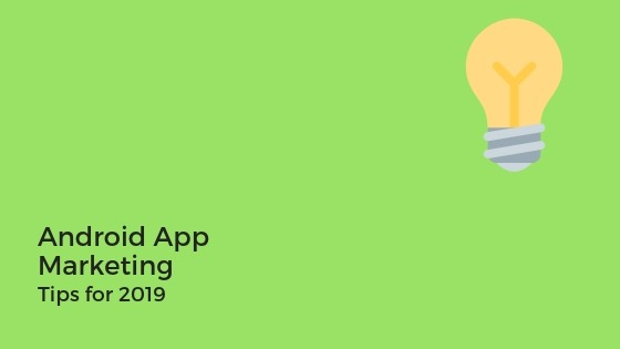 Android app marketing tips 2019